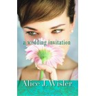 A Wedding Invitation by Alice J Wisler