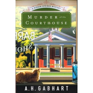 Murder At The Courthouse by A H Gabhart