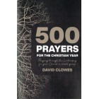 500 Prayers For The Christian Year by David Clowes