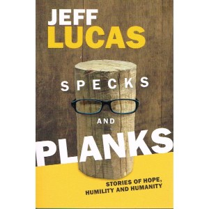 Specks And Planks by Jeff Lucas