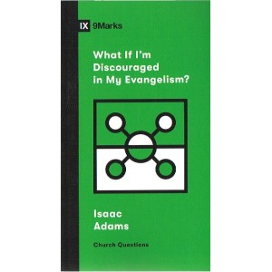1X - What If I'm Discouraged In My Evangelism by Isaac Adams