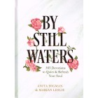 By Still Waters: 365 Devotions To Quiet & Refresh Your Soul By Anita Higman & Marian Leslie