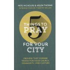 5 Things To Pray For Your City by Pete Nicholas & Helen Thorne