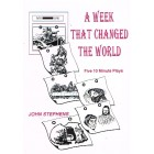 A Week That Changed The World by John Stephens