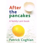 After The Pancakes (a family Lent book) by Patrick Coghlan