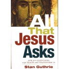 All That Jesus Asks by Stan Guthrie