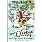 Asian Tigers For Christ by Michael Green