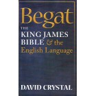 Begat, The KJ Bible& the English Language by David Crystal