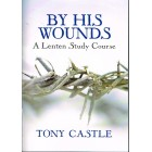 By His Wounds by Tony Castle