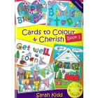 Cards To Colour And Cherish Book 1 by Sarah Kidd