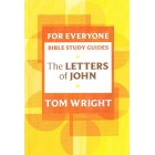 For Everyone Bible Study Guides The Letters of John by Tom Wright