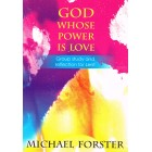 God Whose Power Is Love by Michael Forster