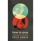 1. How To Pray by Pete Greig