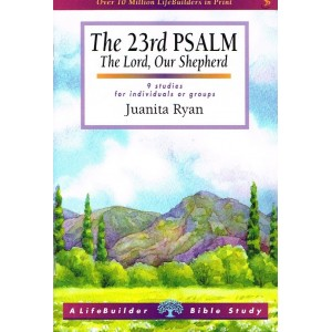 LifeBuilder Study: The 23rd Psalm, the Lord our Shepherd