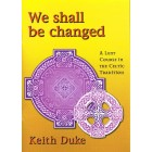 We Shall Be Changed by Keith Duke