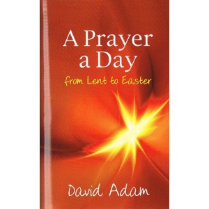 A Prayer A Day From Lent To Easter by David Adam