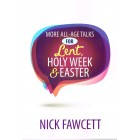 More All Age Talks For Lent Holy Week & Easter by Nick Fawcett