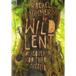 Wild Lent: Discovering God Through Creation by Rachel Summers