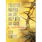 Collected Prayers For Lent, Holy Week And Easter by Nick Fawcett