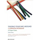 Finding Your Way Around Common Worship by Mark Earey