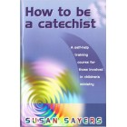 How To Be A Catechist by Susan Sayers