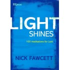 Light Shines - 100 Meditations for Lent by Nick Fawcett