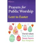Prayers for Public Worship - Lent to Easter by David Adam, Nick Fawcett, Susan Sayers & Ray Simpson