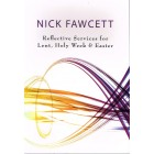 Reflective Services For Lent, Holy Week and Easter by Nick Fawcett