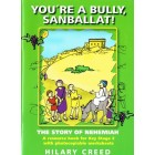You're A Bully Sanballat! by Hilary Creed