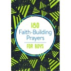180 Faith-Building Prayers for Boys by Janice Thompson
