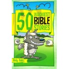 50 Wackiest Bible Stories by Andy Robb