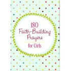 180 Faith-Building prayers for Girls, by Janice Thompson