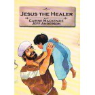 Bible Alive; Jesus The Healer by Carine MacKenzie & Jeff Anderson
