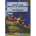 Bible Alive; Jesus The Miracle Worker by Carine MacKenzie & Jeff Anderson