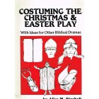 Costuming The Christmas and Easter Play by Alice M Staeheli