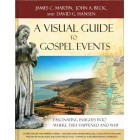 A Visual Guide To Gospel Events by James C Martin, John A Beck & David Hansen