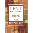 Lent For Every One , Mark, Year B by Tom Wright