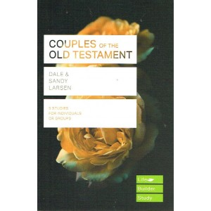 LifeBuilder Study: Couples Of The Old Testament by Dale & Sandy Larsen